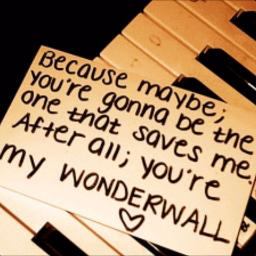 Wonderwall Because Maybe